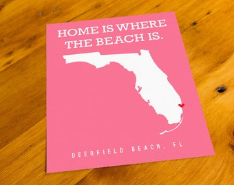 Deerfield Beach, FL - Home Is Where The Beach Is - Art Print  - Your Choice of Size & Color!