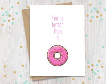 You're better than a donut, Funny Greeting Card, Anniversary Card, I Love You Greeting, Doughnut Lover, Sweet Gift, Happy Birthday Card