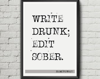 Ernest Hemingway Quote - 'Write Drunk; Edit Sober. inspiration wall art motivation quote poster digital download