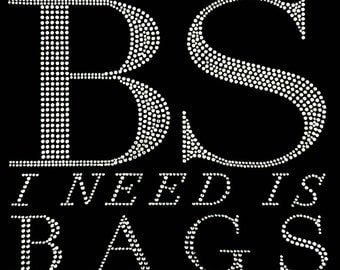"Shoe, Handbags, Rhinestone ""The Only BS I Need is Bags and Shoes"", T-Shirt"