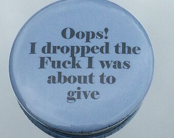 "1.50"" Pinback button ""Oops I dropped..."" adult humour"