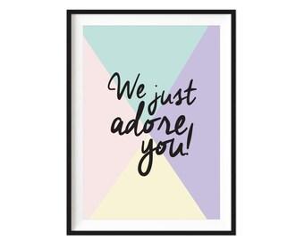 We just adore you! nursery print