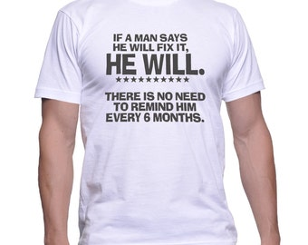 Funny If A Man Says He Will Fix It... T-Shirt All Sizes (70)