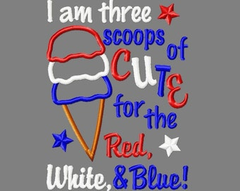 Buy 3 get 1 free! I am three scoops of cute for the red white and blue! Fourth of July embroidery design, ice cream cone applique design