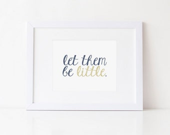 NAVY, GOLD GLITTER, Nursery Art, Nursery Quote, Nursery Decor, Nursery Wall Art, Let them be little, Modern, Printable, Instant Download