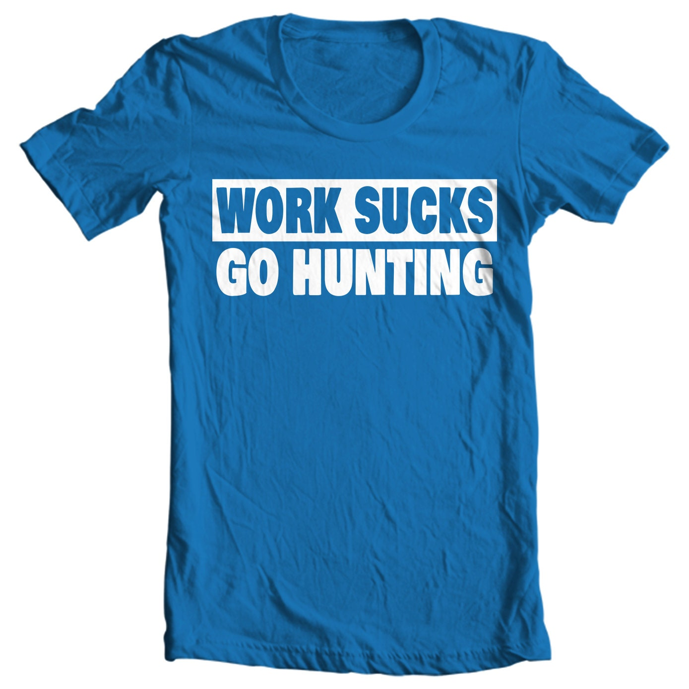 Work Sucks Go Hunting - Hunting T-shirt