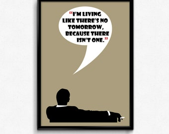 Mad Men Poster Don Draper Quote - I'm Living Like There's No Tomorrow - Art Print, Multiple Sizes - 8x10 to 24x36 - Vintage Style Minimal