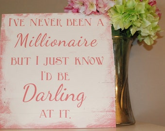 I've never been a millionaire....but I just know I'd be darling at it.