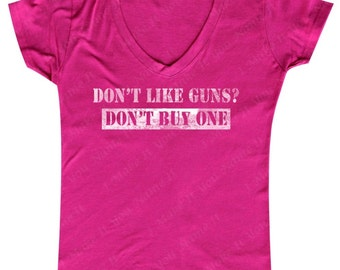 Don't Like Guns? Don't Buy One - Ladies' V-neck