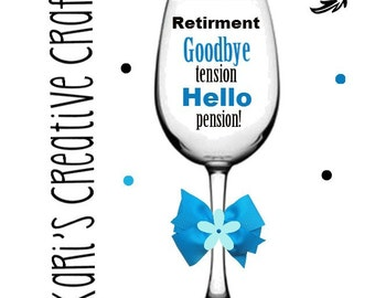 Retirement Wine Glass, Goodbye Tension ~ Hello Pension, Custom, Personalized, Celebration, Large Size