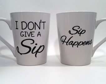 I don't give a sip and sip happens coffee mugs, tea cups, funny coffee mugs