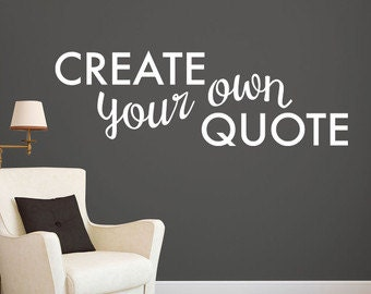Create your own quote! - Custom vinyl wall decal