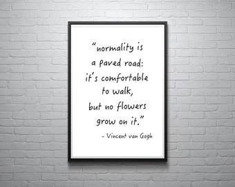 Normality Is A Paved Road: It's Comfortable To Walk, But No Flowers Grow On It Print, Inspirational Quote, Modern Art Print, Digital Print,