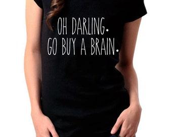 Oh darling go buy a brain tees.