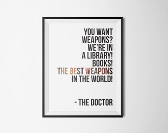 Doctor Who Quote - 8x10 - Print Only - You want weapons? We're in a library! Books! The best weapons in the world!