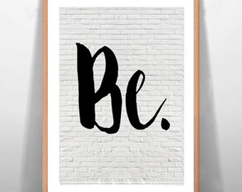 Be Inspirational Quote Art Wall Decor Motivational Poster Instant Download Digital Typography Print