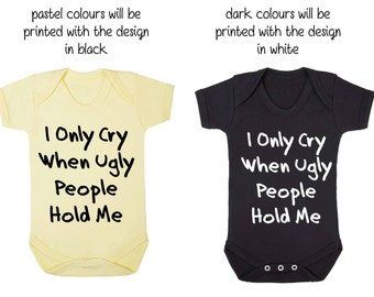 BabyBodysuit Babygrow I Only Cry When Ugly People Hold Me Cheeky Baby Vest