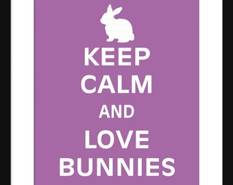 Keep Calm and Love Bunnies - Bunnies - Art Print - Keep Calm Art Prints - Posters