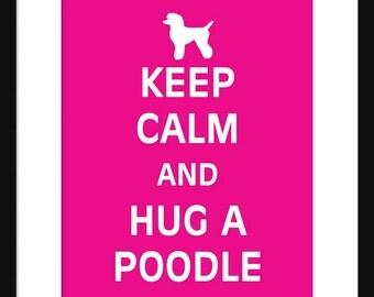 Keep Calm and Hug A Poodle - Poodle - Dog - Art Print - Keep Calm Art Prints - Posters