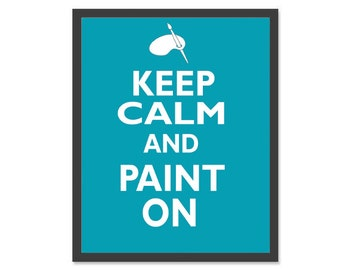 Keep Calm And Paint On 8 x 10 Art Print.Positive Prints , Motivational Prints, Inspirational Prints, Humor Prints..