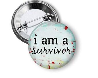 """I am a Survivor 1.25"""" or Larger Pinback Button, Flatback or Fridge Magnet, Inspirational Saying, Badge, Pocket Mirror Keychain Bottle Opener"""