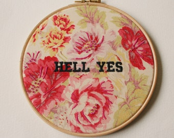 Hell Yes Wall Hoop Art Hand Stitching and Embroidery Accentuate The Positive