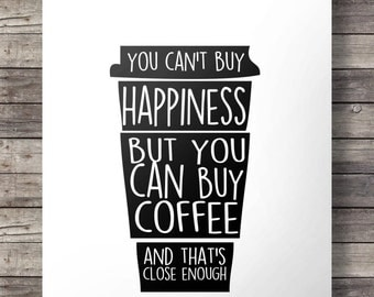 Printable art | You can't buy happiness, but you can buy coffee - and that's close enough! | Printable kitchen wall art | digital print