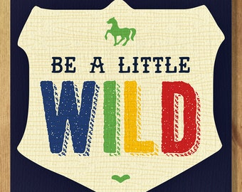 Be a Little Wild Horse Print - Ships Free in US, Multiple sizes.