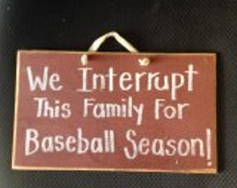 We interrupt this family for BASEBALL season sign wood custom available funny sports theme