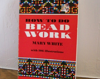 """Beading Book Mary White """"How To Do Bead Work"""" Craft Hobby Reference"""