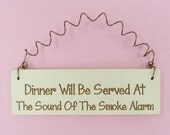 LITTLE SIGN Dinner Will Be Served At The Sound Of The Smoke Alarm - Home Decor Laser Engraved Humorous Wife Husband Gift