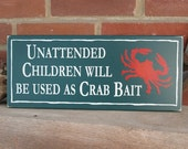 Wood Sign Unattended Children will be used as Crab Bait Funny Beach Plaque