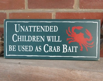 Unattended Children Sign will be used as Crab Bait Funny Beach Wood Plaque Coastal Crabbing