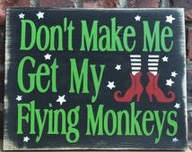 Don't Make Me Get My Flying Monkeys Wood Sign