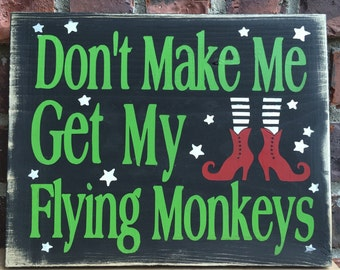 Flying Monkeys Wood Sign, Wizard of Oz Sign, Wizard of Oz Decor, Wicked Witch Sign, Halloween Decor, Don't Make Me Get My Flying Monkeys