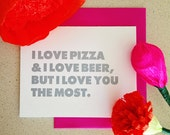 I love pizza & I love beer, but I love you the most letterpress card