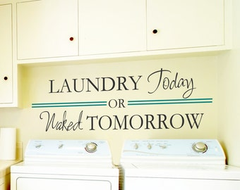 """Laundry Wall Decal """"Laundry Today or Naked Tomorrow"""" Modern Contemporary Vinyl Lettering Sticker Humerous Sign"""