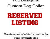 RESERVED - You Design It! Customize A Dog Collar