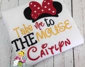 Disney shirt ~ Take Me to the Mouse ~ Mickey shirt ~ First Disney shirt ~ Disney vacation shirt ~ Minnie shirt ~
