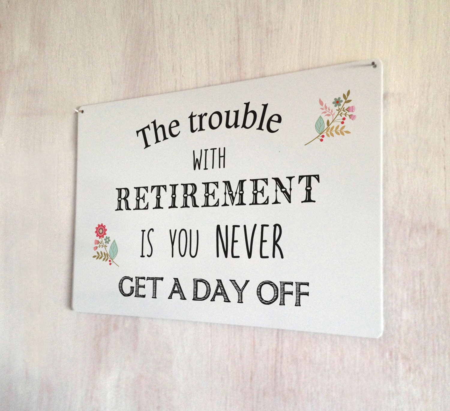 Disney Quote Plaques: The Trouble With Retirement Is That You Never Get A Day Off