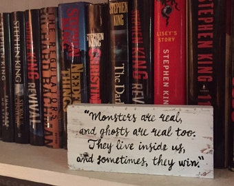 Stephen King, Author Quote, Shelf Block, Monsters are real and ghosts are real too. They live inside us and sometimes they win, sign