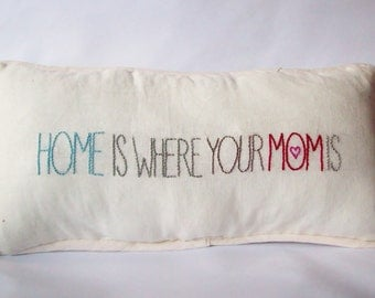 "Gift for Mom pillow hand embroidered ""Home Is Where Your Mom Is"" special heartwarming loving sweet simple birthday present for mom"