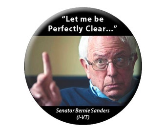 """Bernie Perfectly Clear Pin or Magnet - Bernie always says, """"Let me be perfectly clear""""!  Large 2.25"""" Pin Badge Button or Fridge Photo Magnet"""