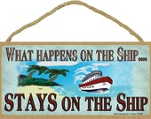 What Happens on the Ship...Stays On The Ship Cruise Ship Sign Plaque 5x10