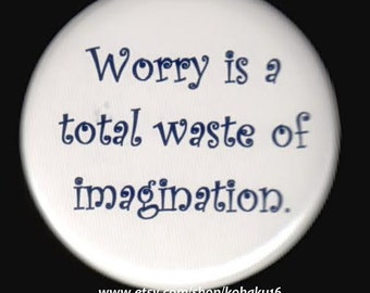 Worry Wastes Imagination Button