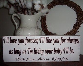 I'll love you forever, I'll like you for always as long as I'm living your baby I'll be, wood sign