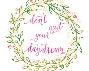 Don't quit your daydream -8x10 inspirational quote