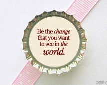 Inspirational Quote Bottle Cap Magnet - motivational quote, inspirational saying, inspirational magnets, ghandi quote decor, fridge magnets