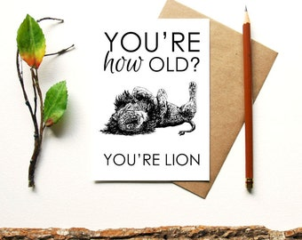 You're How Old? You're Lion - animal pun greeting card - lion - blank inside - funny birthday card - animal card - getting old card