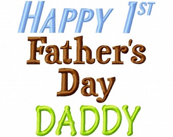 Happy 1st Fathers Day Daddy - 5 Sizes - Machine Embroidery Design